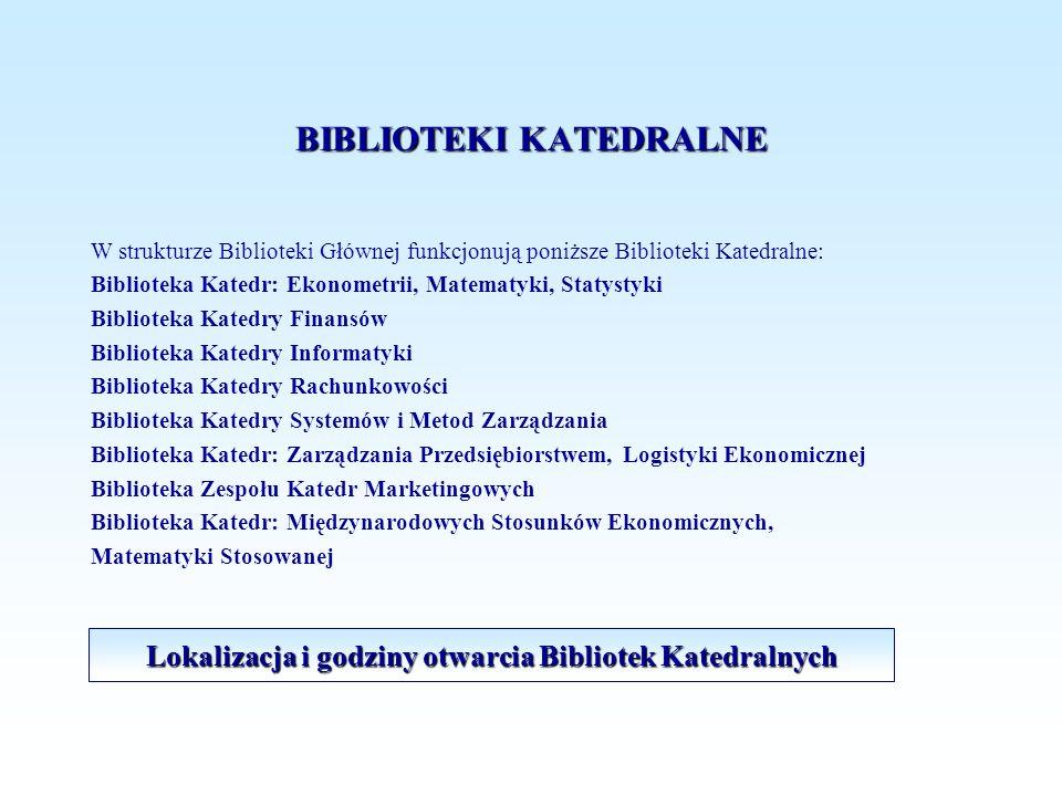 BIBLIOTEKI KATEDRALNE W strukturze Biblioteki Głównej funkcjonują poniższe Biblioteki Katedralne: Biblioteka Katedr: Ekonometrii, Matematyki, Statysty