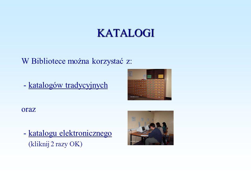 KATALOGI W Bibliotece można korzystać z: - katalogów tradycyjnychkatalogów tradycyjnych oraz - katalogu elektronicznegokatalogu elektronicznego (klikn