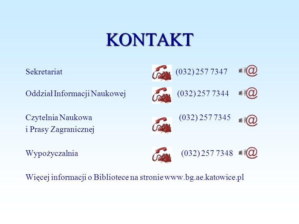 KONTAKT Sekretariat (032) 257 7347 Oddział Informacji Naukowej (032) 257 7344 Czytelnia Naukowa (032) 257 7345 i Prasy Zagranicznej Wypożyczalnia (032