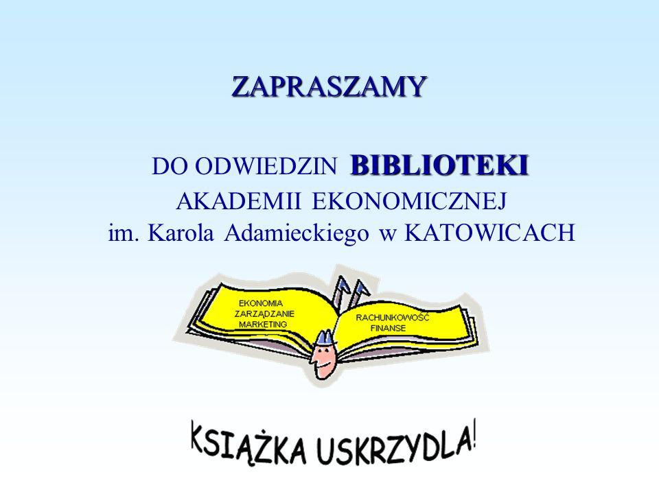ZAPRASZAMY BIBLIOTEKI DO ODWIEDZIN BIBLIOTEKI AKADEMII EKONOMICZNEJ im. Karola Adamieckiego w KATOWICACH