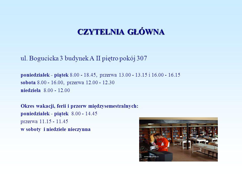 CZYTELNIA GŁÓWNA ul. Bogucicka 3 budynek A II piętro pokój 307 poniedziałek - piątek 8.00 - 18.45, przerwa 13.00 - 13.15 i 16.00 - 16.15 sobota 8.00 -