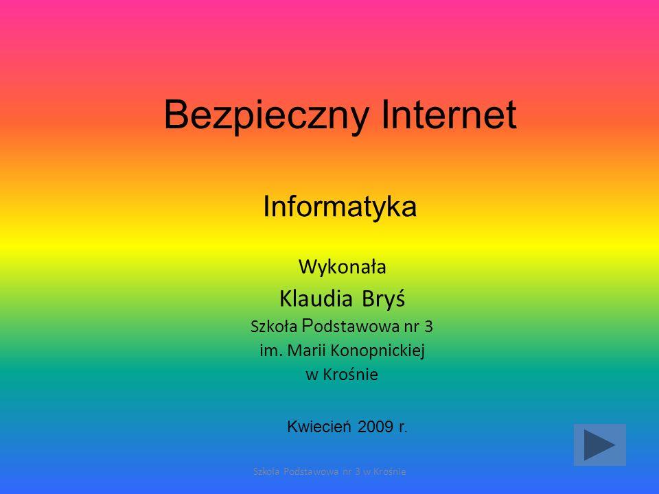 Szkoła Podstawowa nr 3 w Krośnie Bezpieczny Internet Wykonała Klaudia Bryś Szkoła P odstawowa nr 3 im.