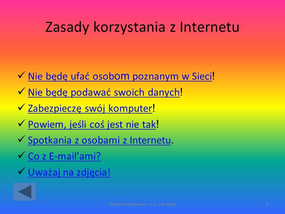 3 Zasady korzystania z Internetu Nie będę ufać osob om poznanym w Sieci .