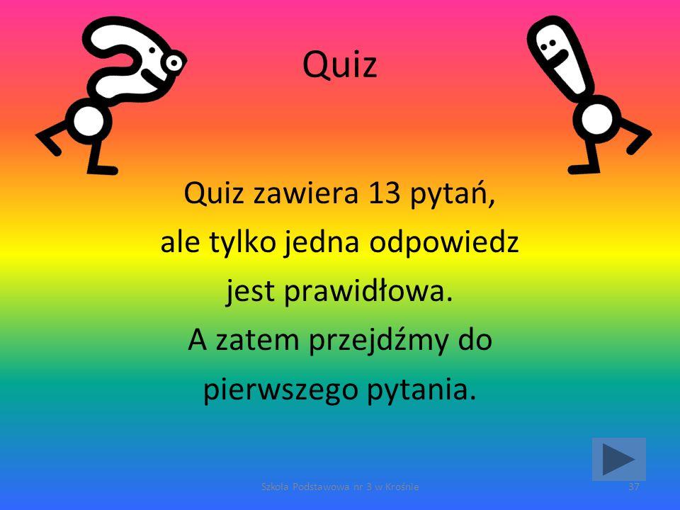 Quiz Quiz zawiera 13 pytań, ale tylko jedna odpowiedz jest prawidłowa.