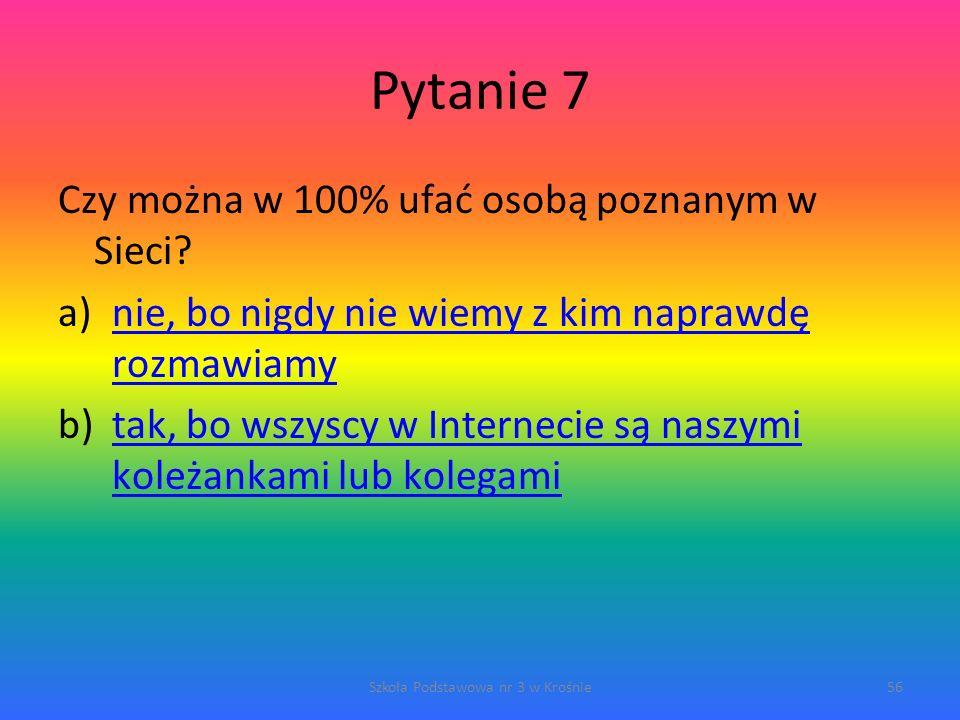 Pytanie 7 Czy można w 100% ufać osobą poznanym w Sieci.