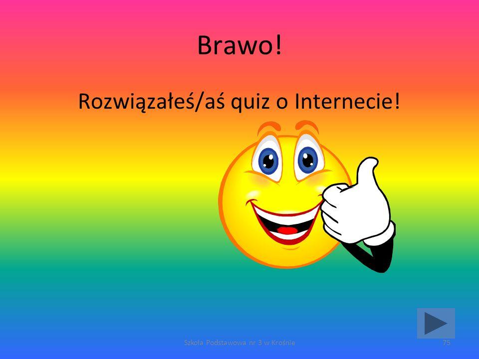 Brawo! Rozwiązałeś/aś quiz o Internecie! Szkoła Podstawowa nr 3 w Krośnie75
