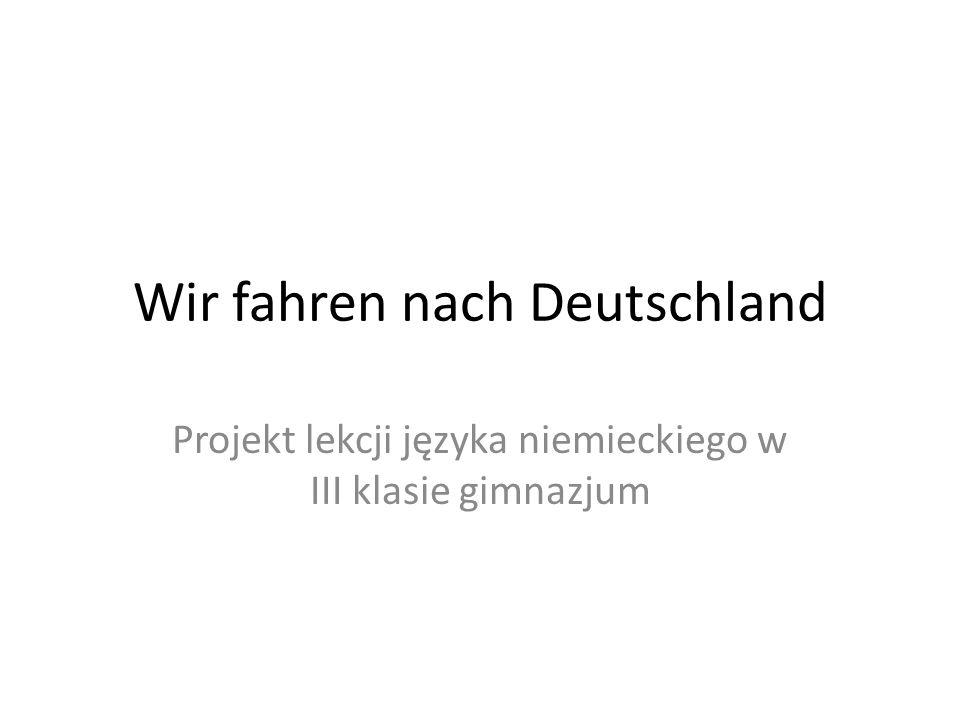 Wir fahren nach Deutschland Projekt lekcji języka niemieckiego w III klasie gimnazjum