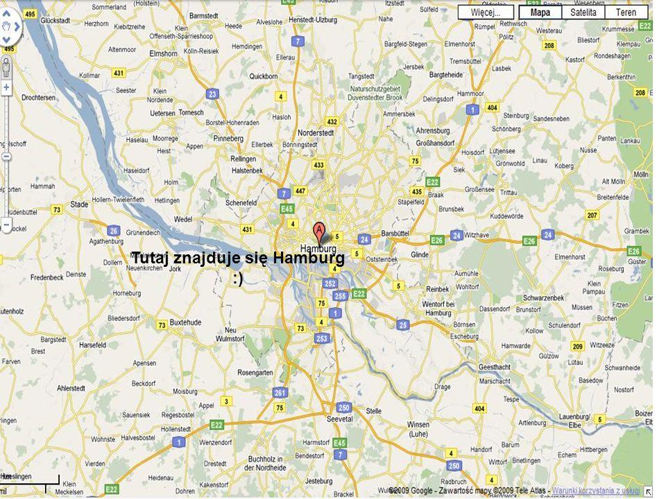 Tutaj znajduje się Hamburg :)
