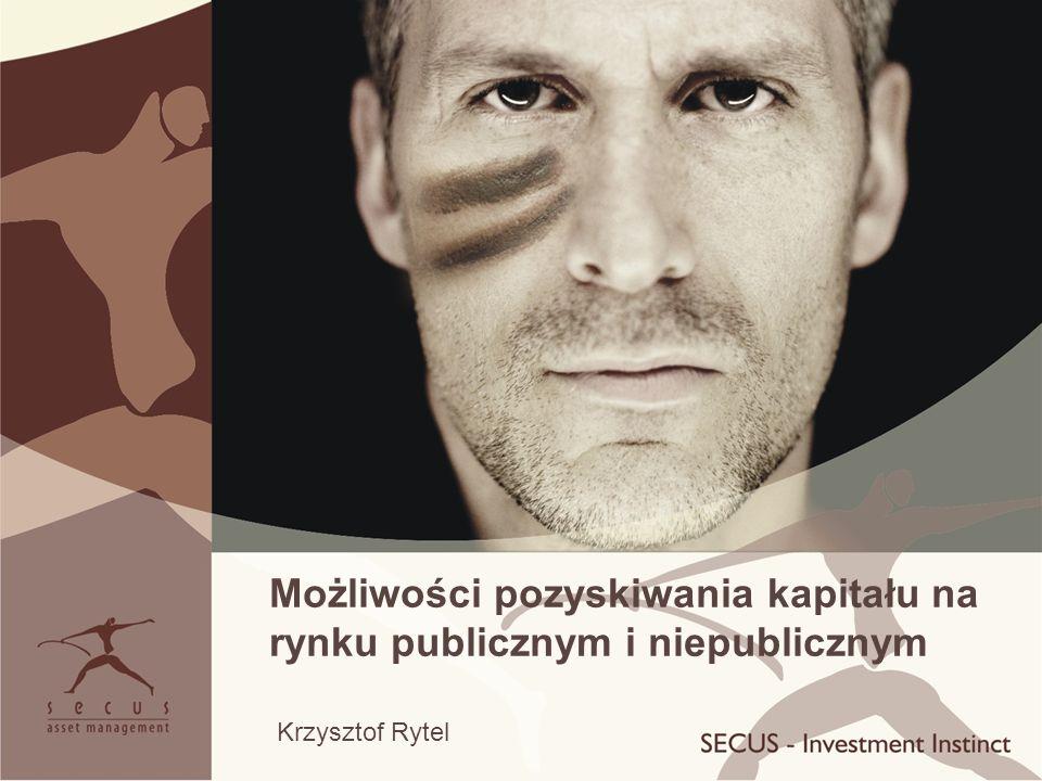 Możliwości pozyskiwania kapitału na rynku publicznym i niepublicznym Krzysztof Rytel