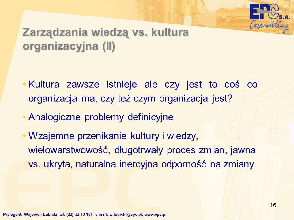 16 Zarządzania wiedzą vs. kultura organizacyjna (II) Kultura zawsze istnieje ale czy jest to coś co organizacja ma, czy też czym organizacja jest? Ana