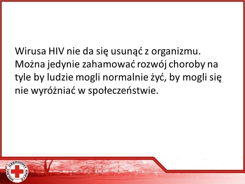 Wirusa HIV nie da się usunąć z organizmu.