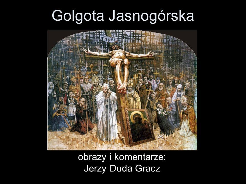 Golgota Jasnogórska obrazy i komentarze: Jerzy Duda Gracz