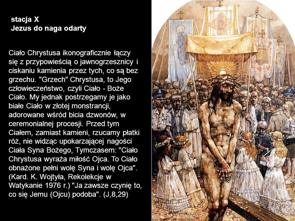 stacja X Jezus do naga odarty Ciało Chrystusa ikonograficznie łączy się z przypowieścią o jawnogrzesznicy i ciskaniu kamienia przez tych, co są bez gr