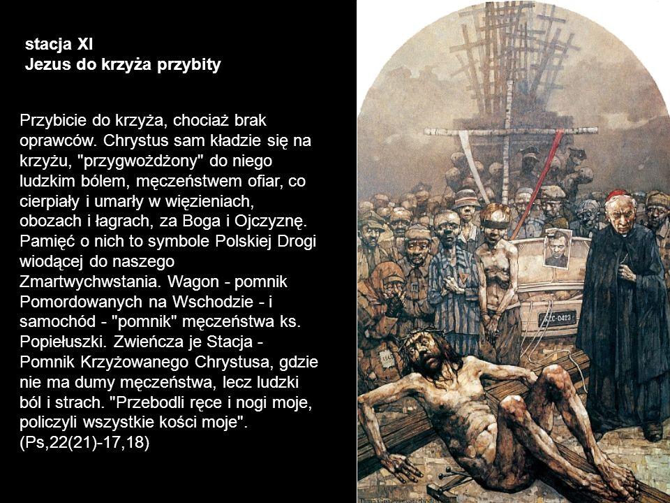 stacja XI Jezus do krzyża przybity Przybicie do krzyża, chociaż brak oprawców. Chrystus sam kładzie się na krzyżu,