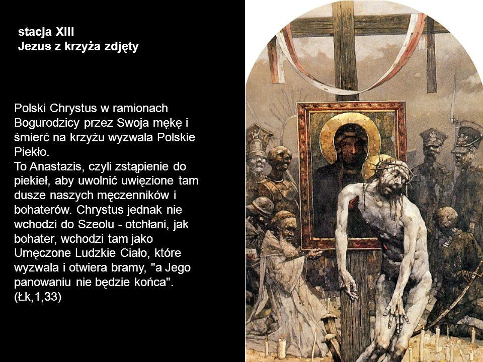 stacja XIII Jezus z krzyża zdjęty Polski Chrystus w ramionach Bogurodzicy przez Swoja mękę i śmierć na krzyżu wyzwala Polskie Piekło. To Anastazis, cz