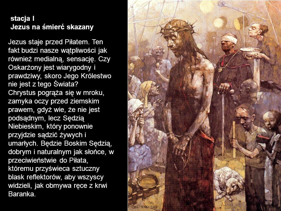 stacja I Jezus na śmierć skazany Jezus staje przed Piłatem. Ten fakt budzi nasze wątpliwości jak również medialną, sensację. Czy Oskarżony jest wiaryg