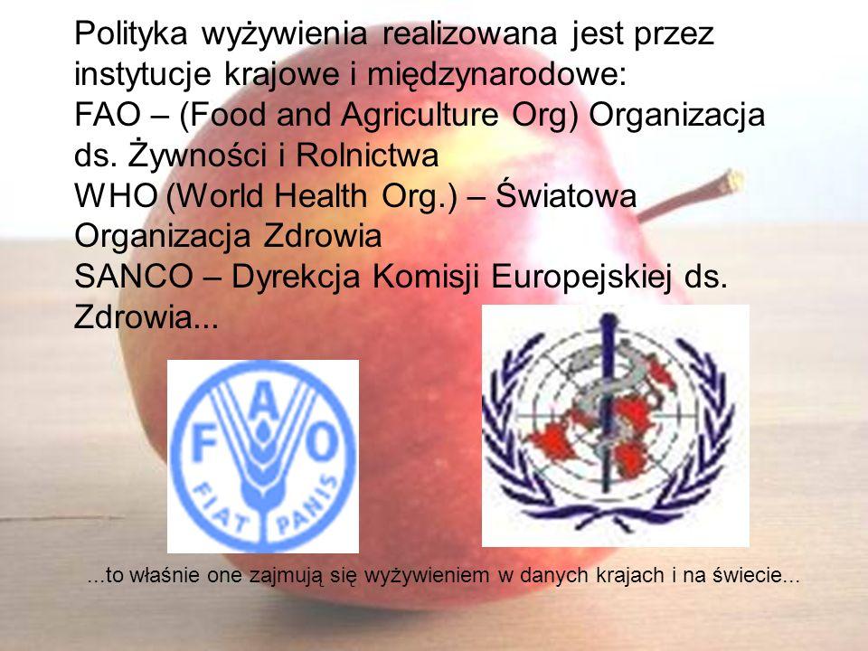 Polityka wyżywienia realizowana jest przez instytucje krajowe i międzynarodowe: FAO – (Food and Agriculture Org) Organizacja ds. Żywności i Rolnictwa