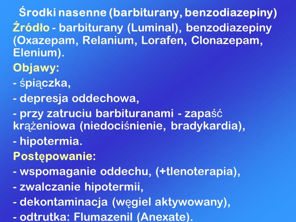 Ś rodki nasenne (barbiturany, benzodiazepiny) Ź ród ł o - barbiturany (Luminal), benzodiazepiny (Oxazepam, Relanium, Lorafen, Clonazepam, Elenium). Ob