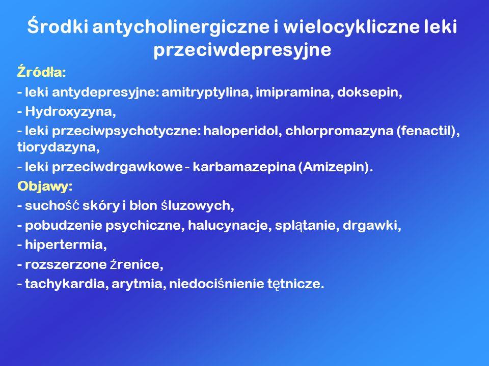 Ś rodki antycholinergiczne i wielocykliczne leki przeciwdepresyjne Ź ród ł a: - leki antydepresyjne: amitryptylina, imipramina, doksepin, - Hydroxyzyn