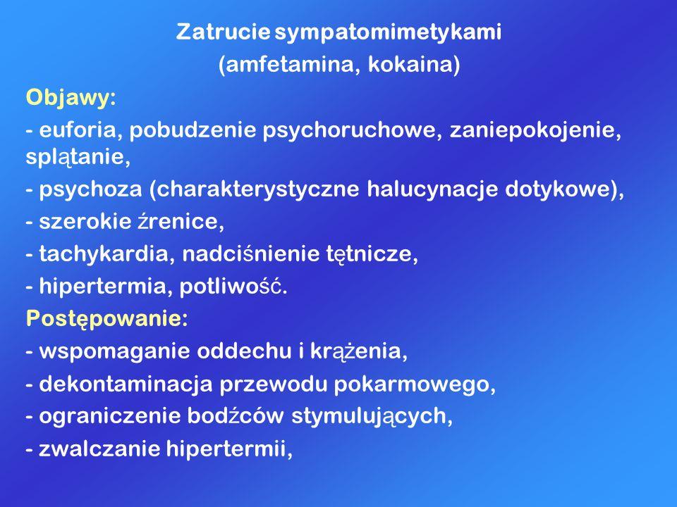 Zatrucie sympatomimetykami (amfetamina, kokaina) Objawy: - euforia, pobudzenie psychoruchowe, zaniepokojenie, spl ą tanie, - psychoza (charakterystycz