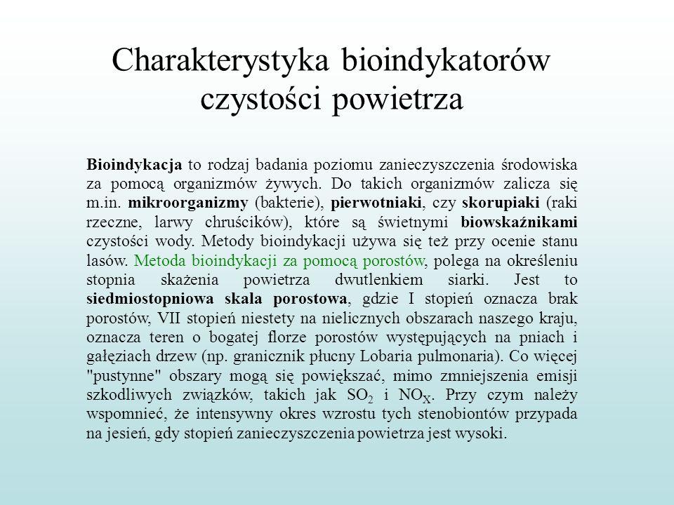 Charakterystyka bioindykatorów czystości powietrza Bioindykacja to rodzaj badania poziomu zanieczyszczenia środowiska za pomocą organizmów żywych. Do
