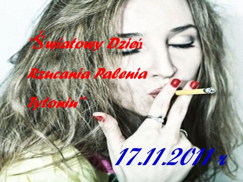 Ś wiatowy Dzie ń Rzucania Palenia Tytoniu 17.11.2011 r