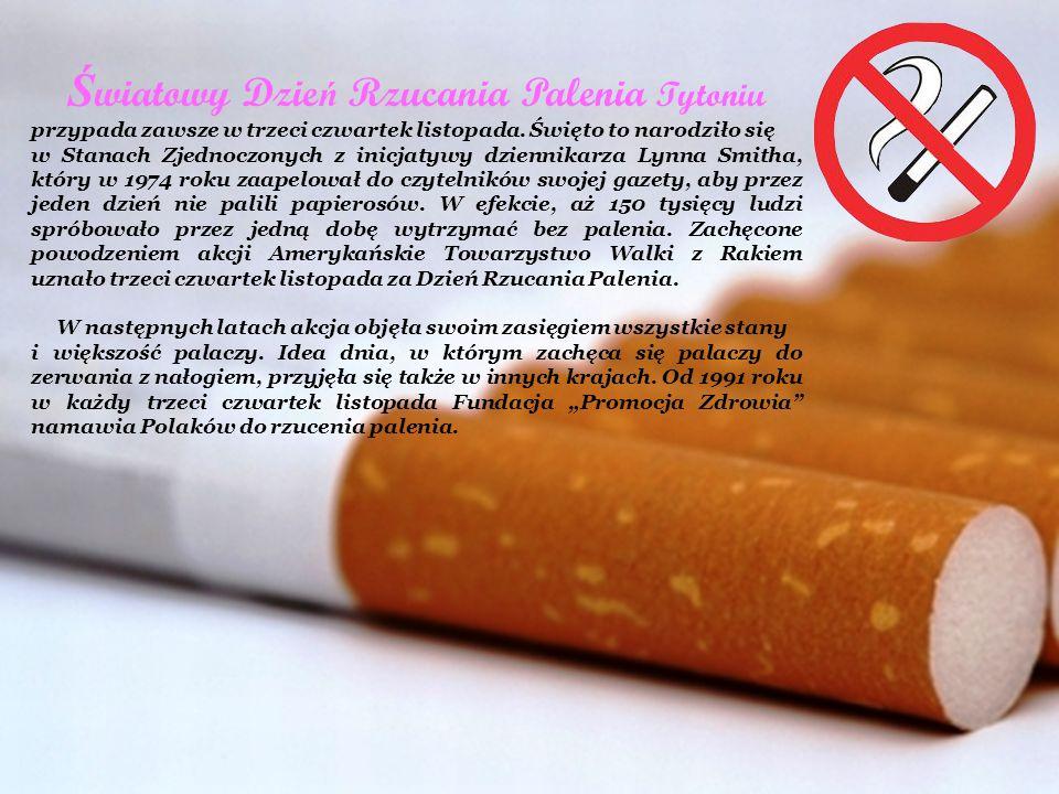 Ś wiatowy Dzie ń Rzucania Palenia Tytoniu przypada zawsze w trzeci czwartek listopada. Święto to narodziło się w Stanach Zjednoczonych z inicjatywy dz