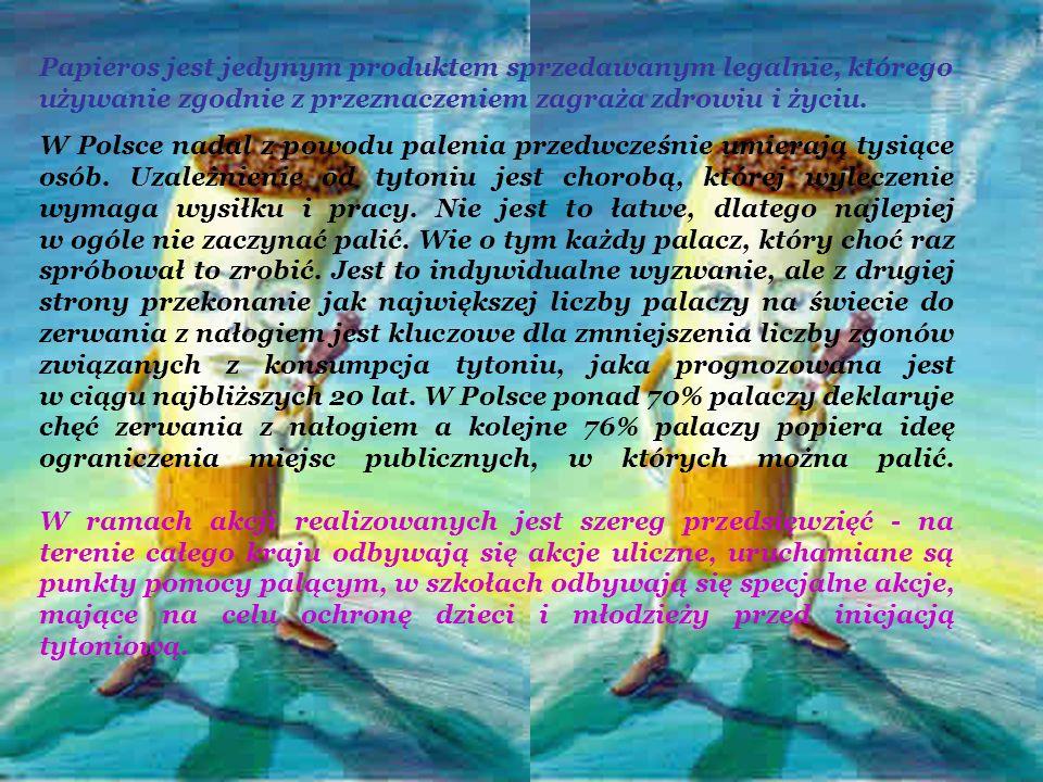 Papieros jest jedynym produktem sprzedawanym legalnie, którego używanie zgodnie z przeznaczeniem zagraża zdrowiu i życiu. W Polsce nadal z powodu pale