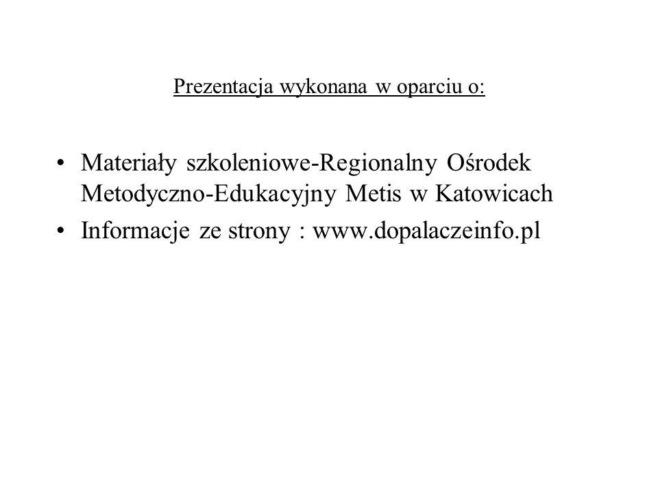 Prezentacja wykonana w oparciu o: Materiały szkoleniowe-Regionalny Ośrodek Metodyczno-Edukacyjny Metis w Katowicach Informacje ze strony : www.dopalaczeinfo.pl