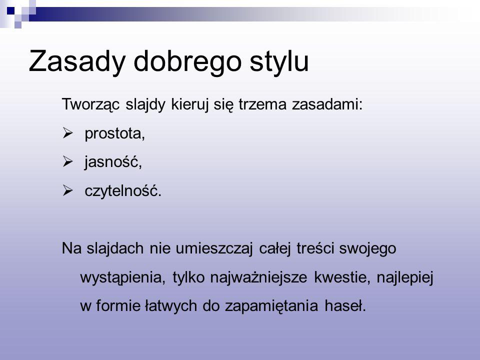 Zasady dobrego stylu Tworząc slajdy kieruj się trzema zasadami: prostota, jasność, czytelność.