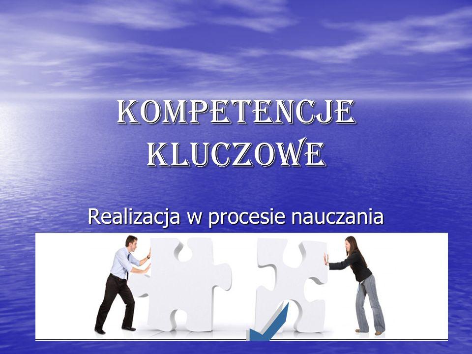 Kompetencje kluczowe Realizacja w procesie nauczania