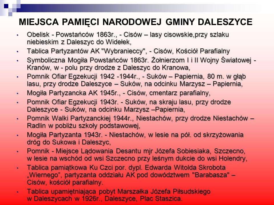 MIEJSCA PAMIĘCI NARODOWEJ GMINY DALESZYCE Obelisk - Powstańców 1863r., - Cisów – lasy cisowskie,przy szlaku niebieskim z Daleszyc do Widełek, Obelisk