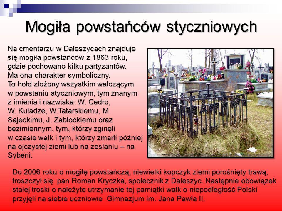 Na cmentarzu w Daleszycach znajduje się mogiła powstańców z 1863 roku, gdzie pochowano kilku partyzantów. Ma ona charakter symboliczny. To hołd złożon