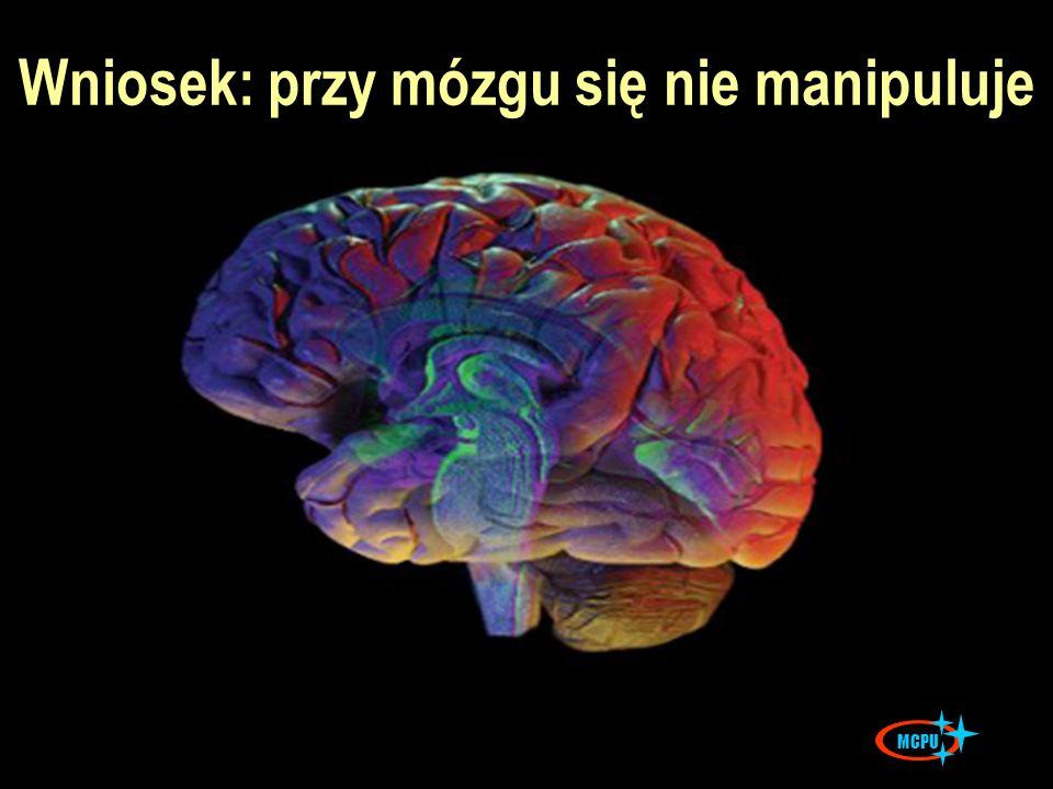 Wniosek: przy mózgu się nie manipuluje MCPU