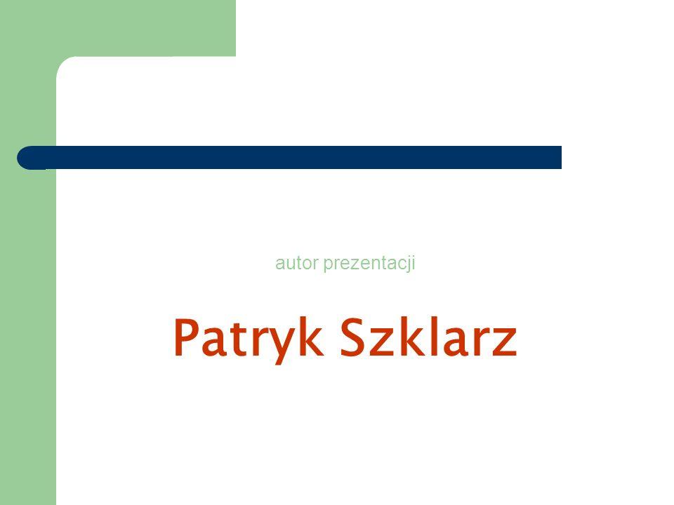 autor prezentacji Patryk Szklarz
