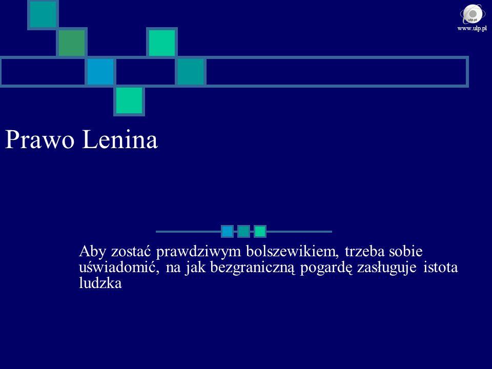 Prawo Lenina Aby zostać prawdziwym bolszewikiem, trzeba sobie uświadomić, na jak bezgraniczną pogardę zasługuje istota ludzka www.ulp.pl