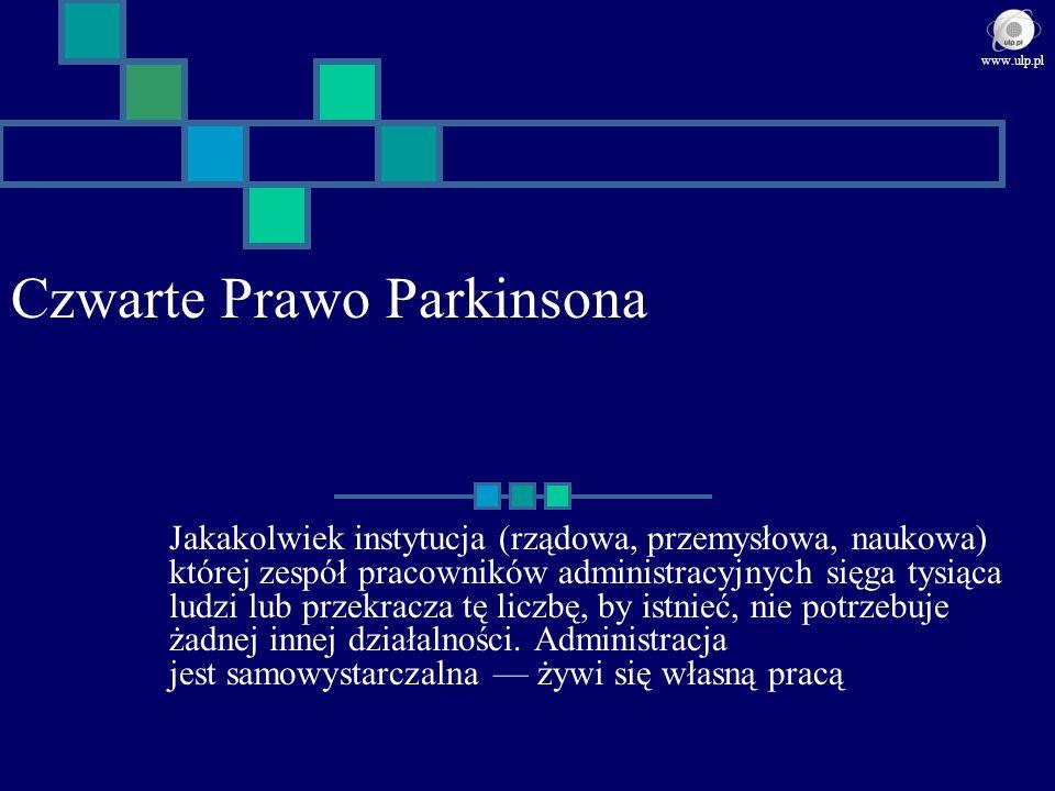 Czwarte Prawo Parkinsona Jakakolwiek instytucja (rządowa, przemysłowa, naukowa) której zespół pracowników administracyjnych sięga tysiąca ludzi lub pr