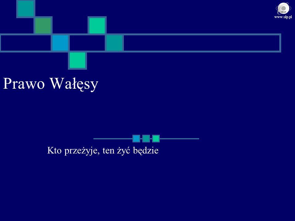 Prawo Wałęsy Kto przeżyje, ten żyć będzie www.ulp.pl
