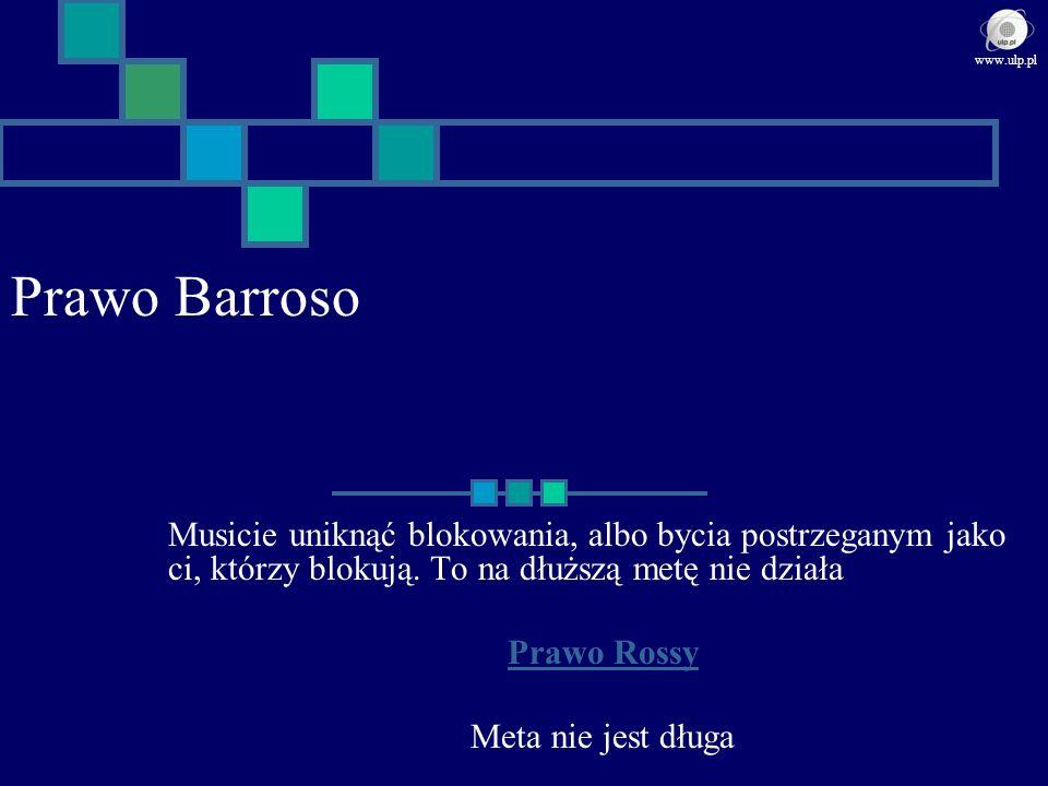 Prawo Barroso Musicie uniknąć blokowania, albo bycia postrzeganym jako ci, którzy blokują. To na dłuższą metę nie działa Prawo Rossy Meta nie jest dłu
