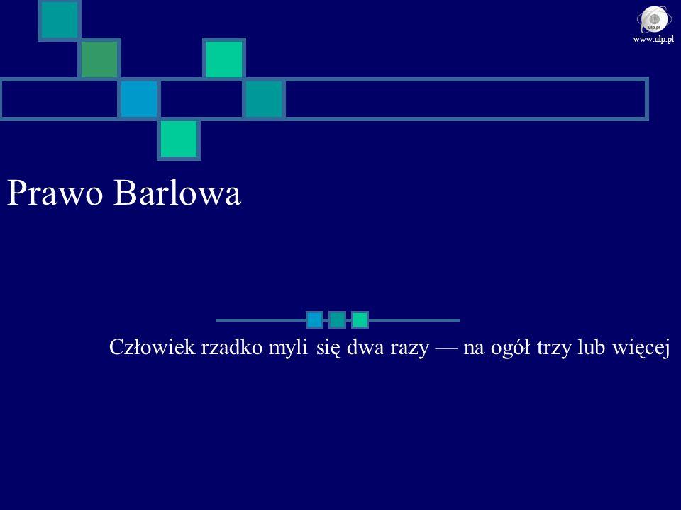 Prawo Barlowa Człowiek rzadko myli się dwa razy na ogół trzy lub więcej www.ulp.pl