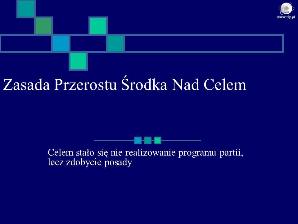 Zasada Przerostu Środka Nad Celem Celem stało się nie realizowanie programu partii, lecz zdobycie posady www.ulp.pl