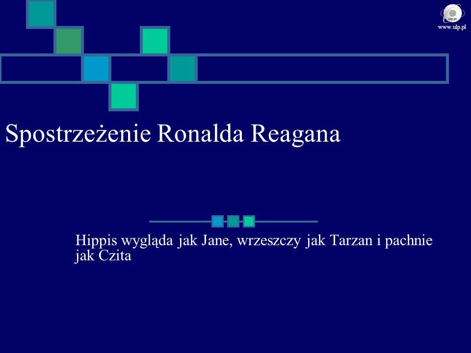 Spostrzeżenie Ronalda Reagana Hippis wygląda jak Jane, wrzeszczy jak Tarzan i pachnie jak Czita www.ulp.pl