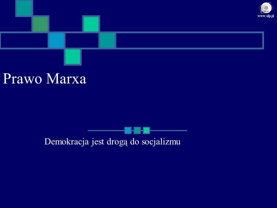 Prawo Marxa Demokracja jest drogą do socjalizmu www.ulp.pl
