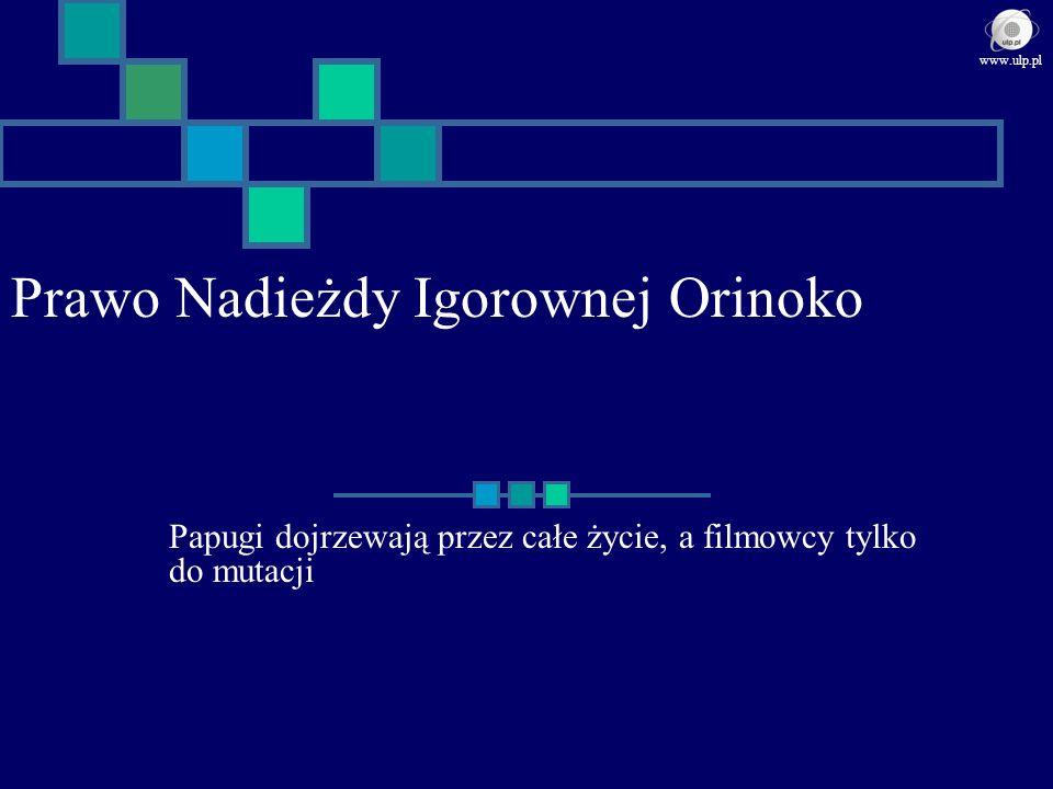 Prawo Nadieżdy Igorownej Orinoko Papugi dojrzewają przez całe życie, a filmowcy tylko do mutacji www.ulp.pl