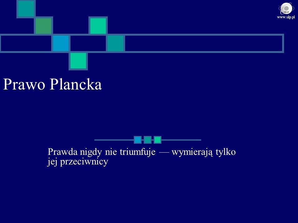 Prawo Plancka Prawda nigdy nie triumfuje wymierają tylko jej przeciwnicy www.ulp.pl
