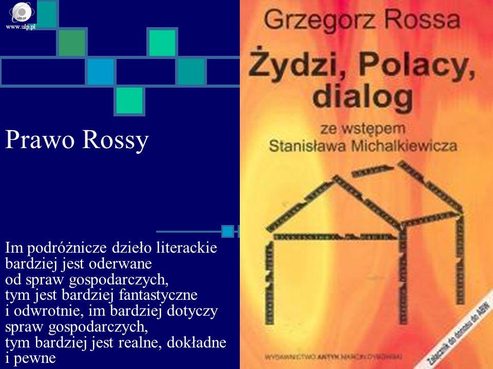 Prawo Rossy www.ulp.pl Im podróżnicze dzieło literackie bardziej jest oderwane od spraw gospodarczych, tym jest bardziej fantastyczne i odwrotnie, im