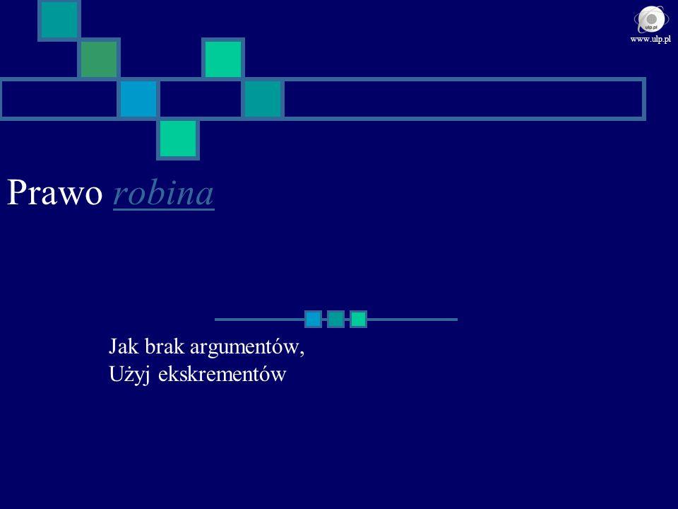 Prawo robinarobina Jak brak argumentów, Użyj ekskrementów www.ulp.pl
