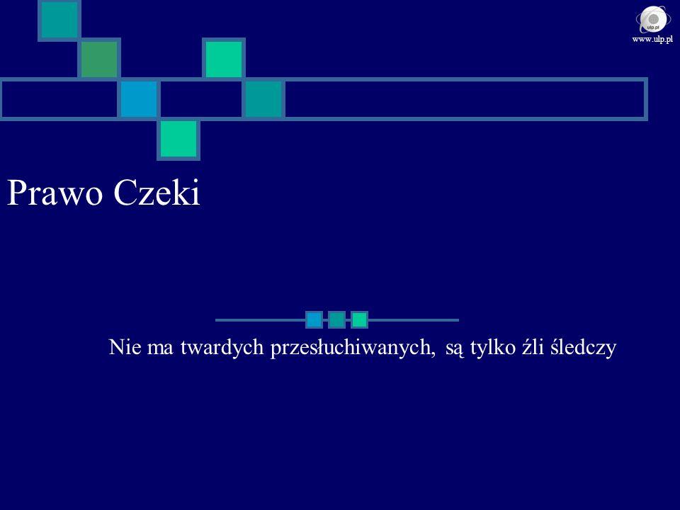 Prawo Czeki Nie ma twardych przesłuchiwanych, są tylko źli śledczy www.ulp.pl