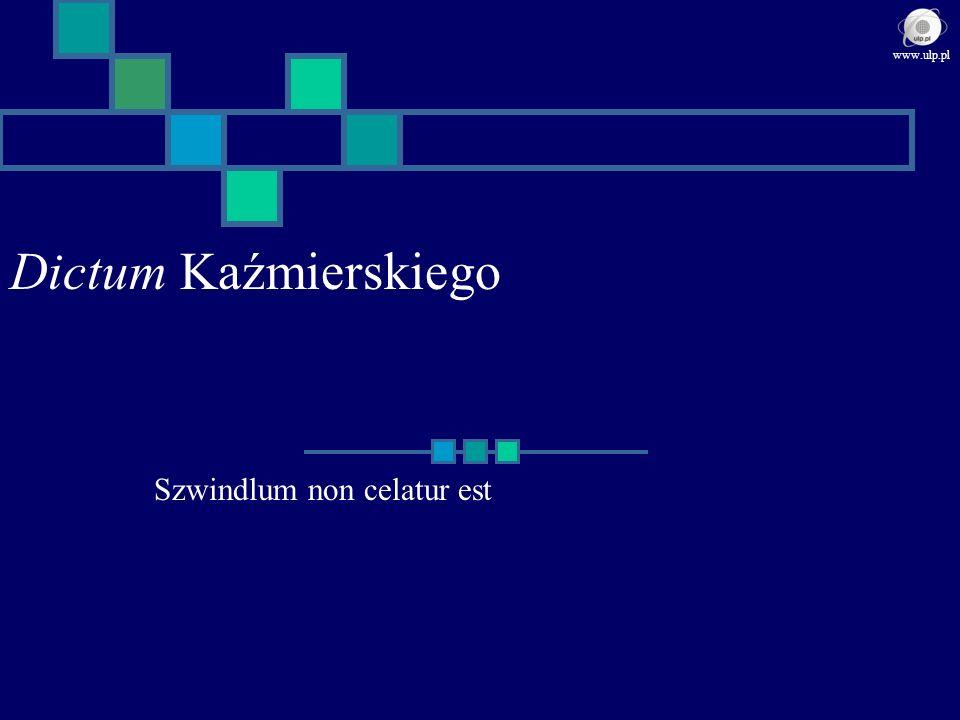Dictum Kaźmierskiego Szwindlum non celatur est www.ulp.pl