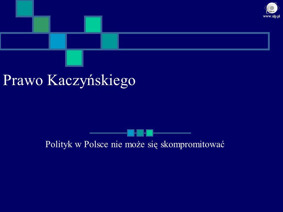 Prawo Kaczyńskiego Polityk w Polsce nie może się skompromitować www.ulp.pl